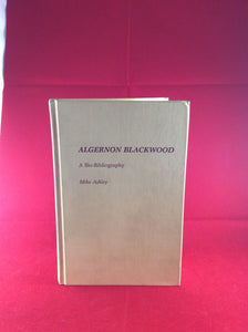 Mike Ashley - A Bio-Bibliography Algernon Blackwood, Greenwood Press 1987, Signed by author