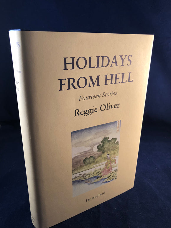 Reggie Oliver - Holidays From Hell, Fourteen Stories, Tartarus Press 2017, 1st Edition, Signed by Reggie Oliver, Limited Numbered Edition 312/500
