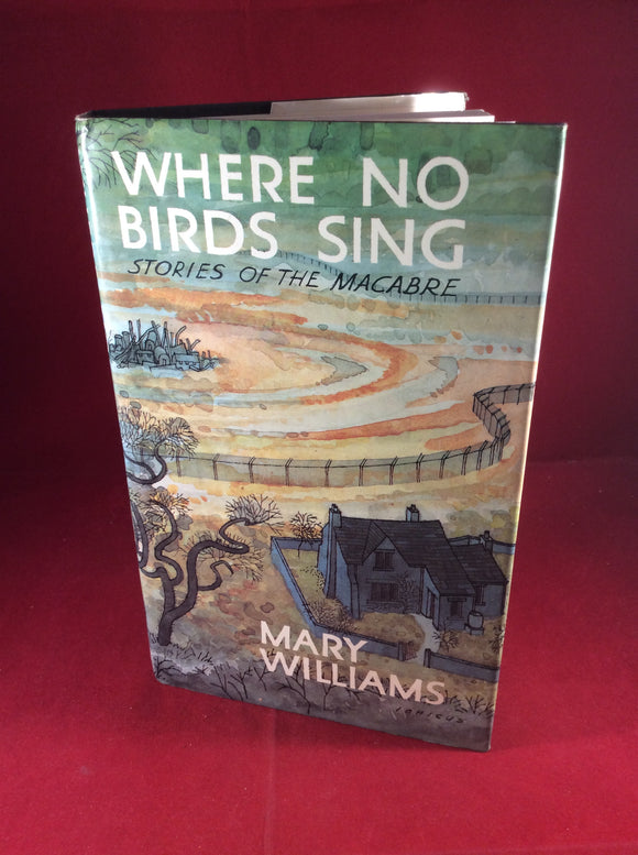 Mary Williams, Where No Birds Sing: Stories of the Macabre, William Kimber, 1978, First Edition