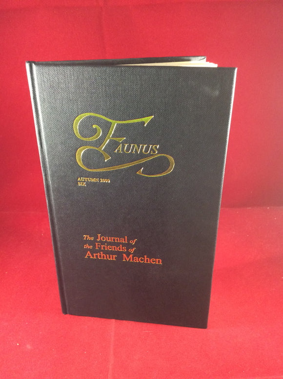 Arthur Machen - Faunus, The Journal of The Friends of Arthur Machen, Autumn 2000, Number 6, The Friends of Arthur Machen 2000, No. 69 of 240 Copies