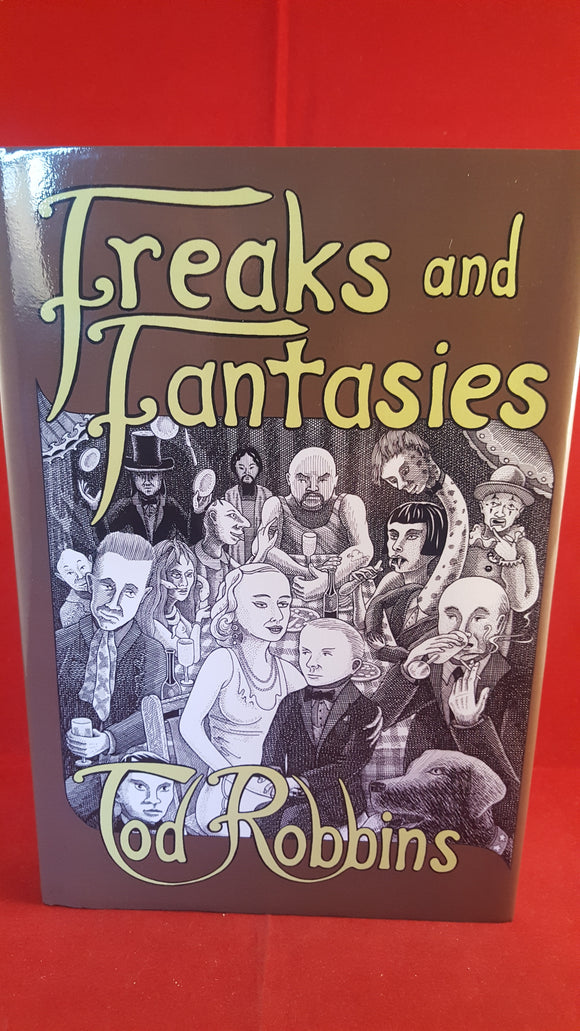 Tod Robbins - Freaks And Fantasies, Ramble House, 2013, 1st Edition & 1st Printing, 87/100