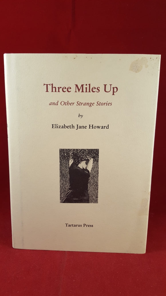 Elizabeth Jane Howard - Three Miles Up and Other Strange Stories, Tartarus Press 2003 Limited Edition