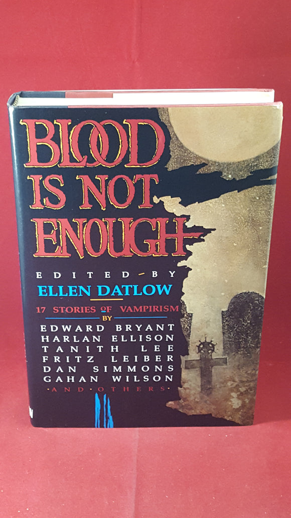 Ellen Datlow, Edited by - Blood Is Not Enough, William Morrow & Company, 1989, 1st Edition