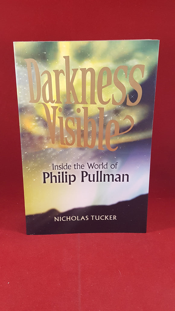 Nicholas Tucker - Darkness Visible Inside the World of Philip Pullman, Wizard Books 2003 1st, Signed
