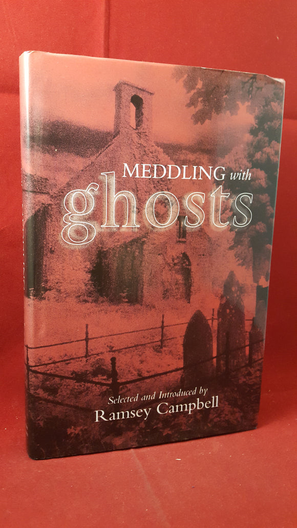Selected by Ramsey Campbell - Meddling with Ghosts, The British Library, 2001, Signed 1st