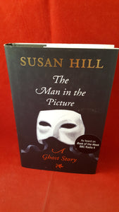 Susan Hill - The Man in the Picture, Profile Books, 2007, 1st UK edition, Signed, Inscribed