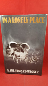 Karl Edward Wagner - In A Lonely Place, Scream Press, 1984, 1st, Signed & Inscribed