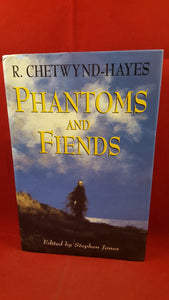 R Chetwynd-Hayes Phantoms and Fiends, Stephen Jones Editor,  Robert Hale, 2000, 1st Edition