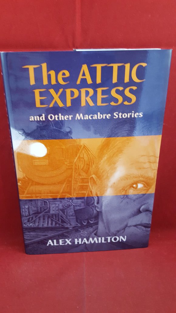 Alex Hamilton - The Attic Express and Other Macabre Stories, Ash-Tree Press, 2007, Limited