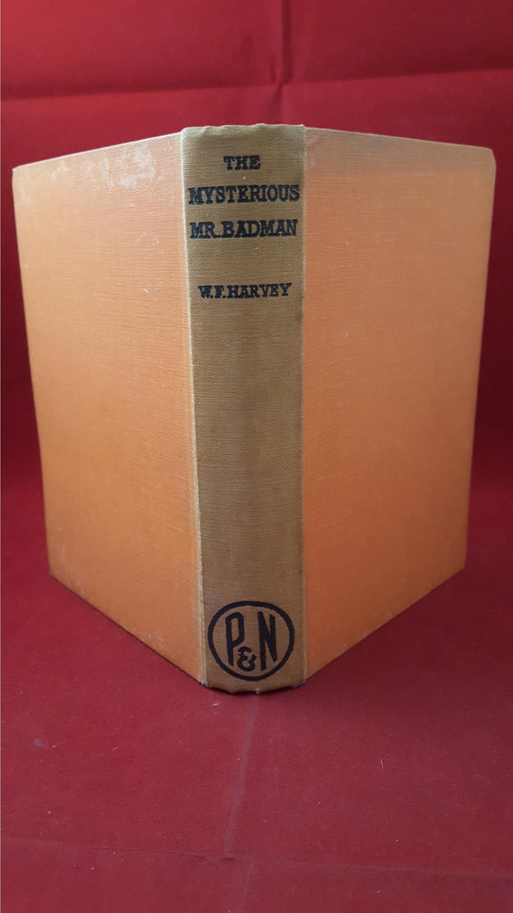 W F Harvey - The Mysterious Mr Badman, Pawling and Ness Ltd, 1934, 1st UK Edition