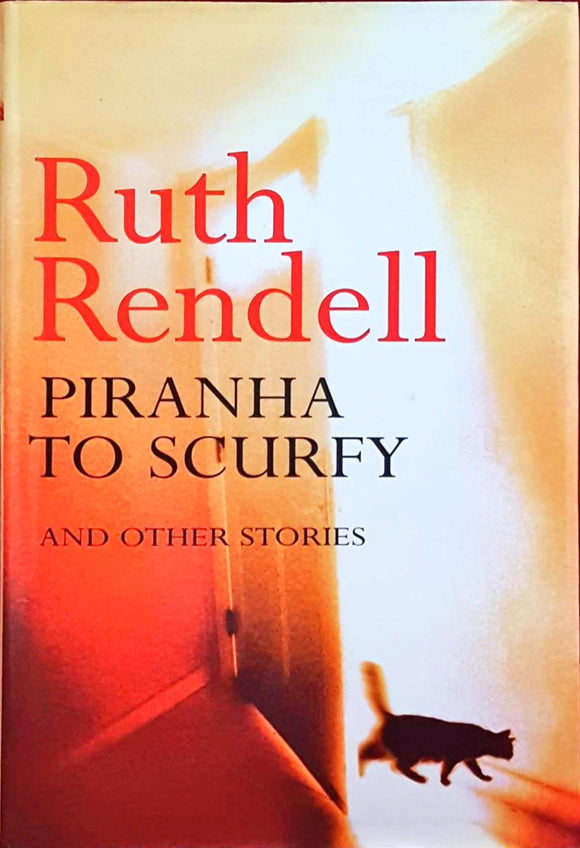 Ruth Rendell - Piranha To Scurfy & Other Stories, Hutchinson, 2000, 1st Edition