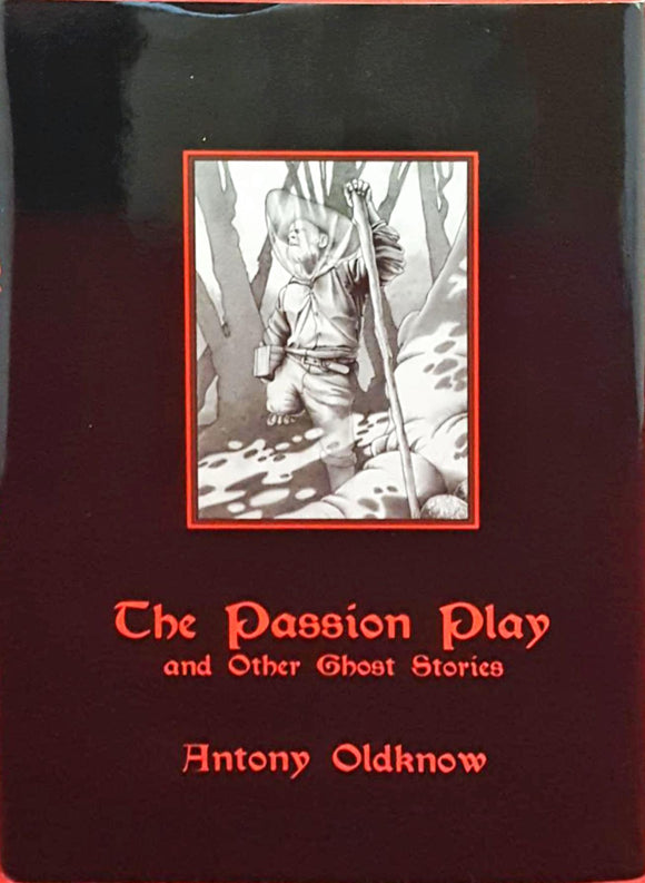 Antony Oldknow - The Passion Play and Other Ghost Stories, Ash-Tree Press, 2006, 1st, Limited
