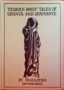 Arthur Gray (Ingulphus) - Tedious Brief Tales of Granta and Gramarye, Ghost Story Press 1993