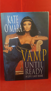 Kate O'Mara - Vamp Until Ready-A Life Laid Bare, Robson Books, 2003, 1st Edition