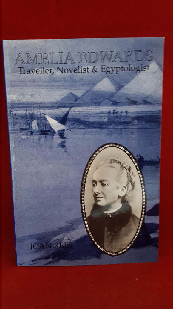 Amelia Edwards - Joan Rees - Traveller, Novelist & Egyptologist, The Rubicon Press, 1998