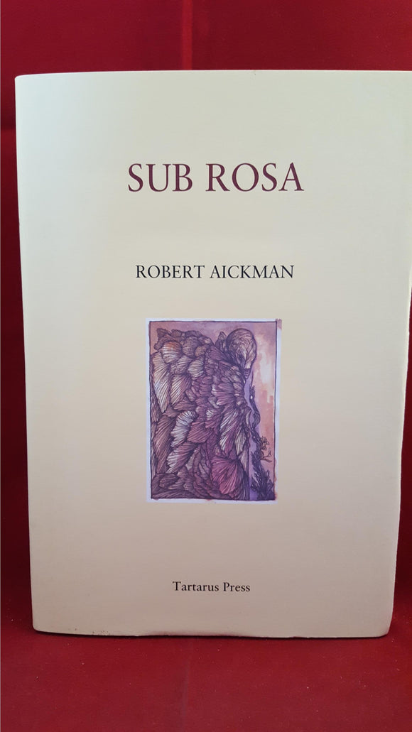 Robert Aickman - Sub Rosa, Tartarus Press, 2010, 1st Edition