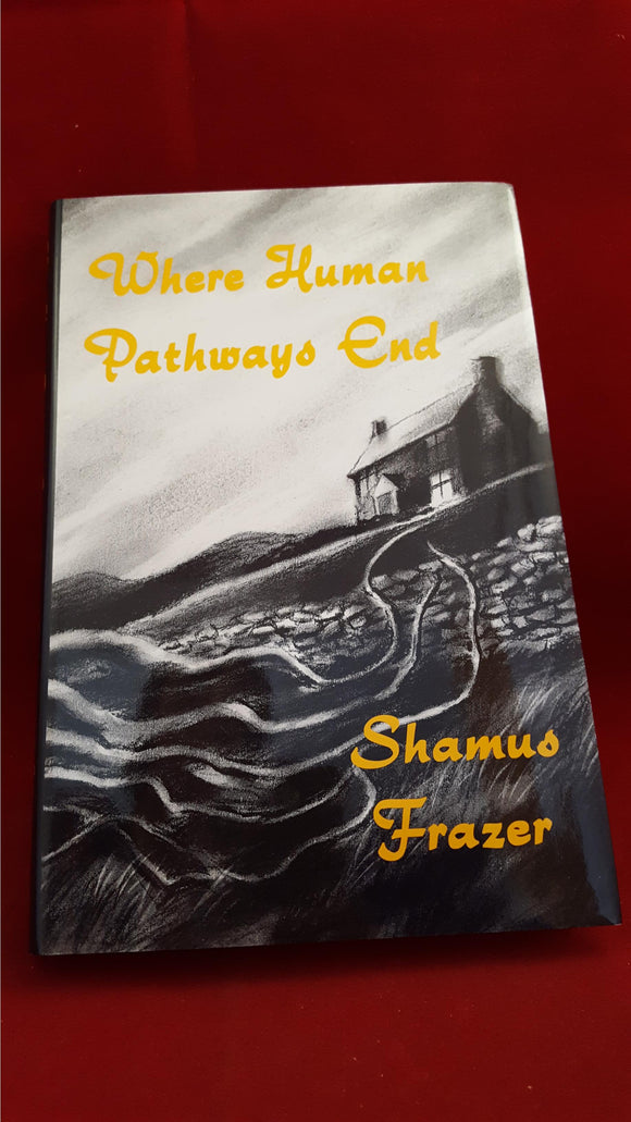 Shamus Frazer - Where Human Pathways End, Ash-Tree Press, 2001, 1st Edition, Limited