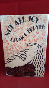 Dermot Freyer - Not All Joy, Elkin Mathews, 1932, 1st Edition