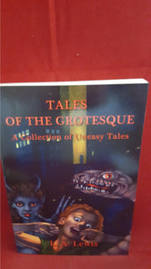 L A Lewis - Tales Of The Grotesque, Shadow Publishing, 2014, 1st Paperback