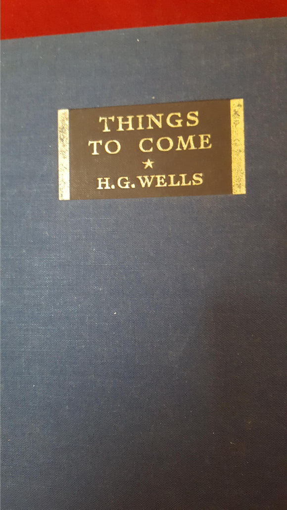H G Wells - Things To Come, The Cresset Press, 1935, 1st Edition