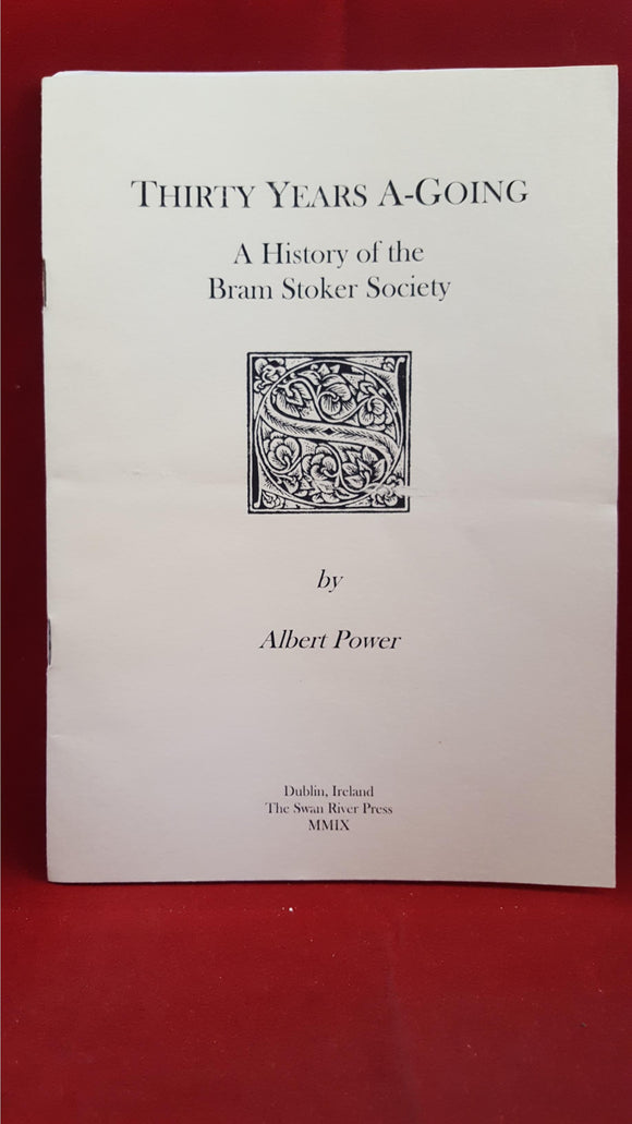 Albert Power - Thirty Years A-Going A History of the Bram Stoker Society, 2009, 1st
