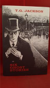 T. G. Jackson - Six Ghost Stories, Ash-Tree Press 1999, Limited