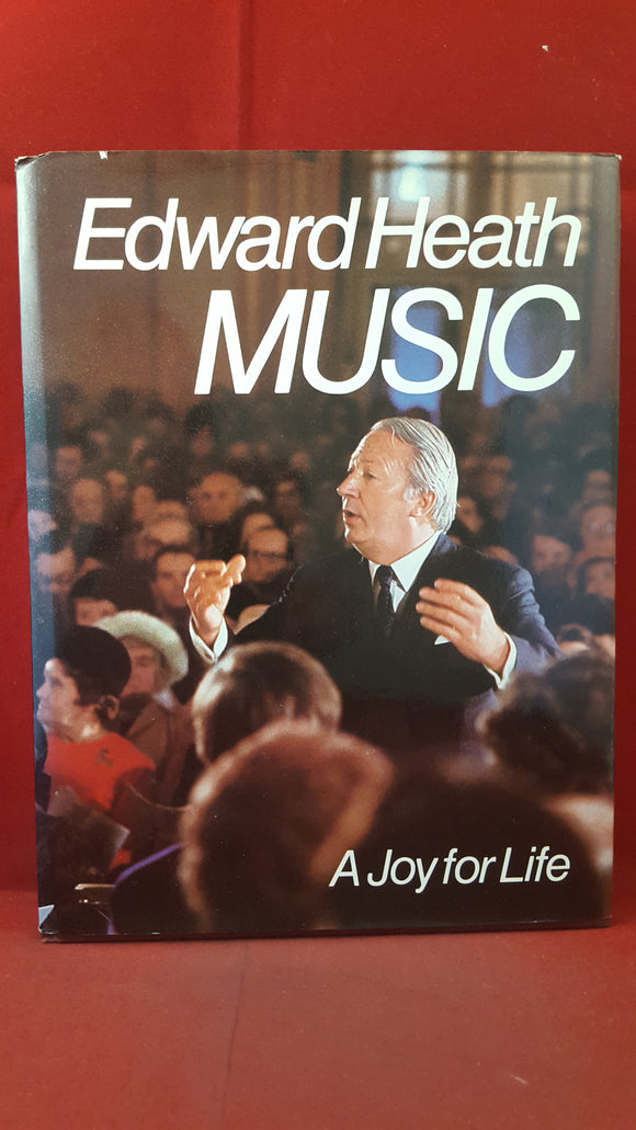 Edward Heath - Music-A Joy for Life, Sidgwick & Jackson, 1976, Inscribed, Signed
