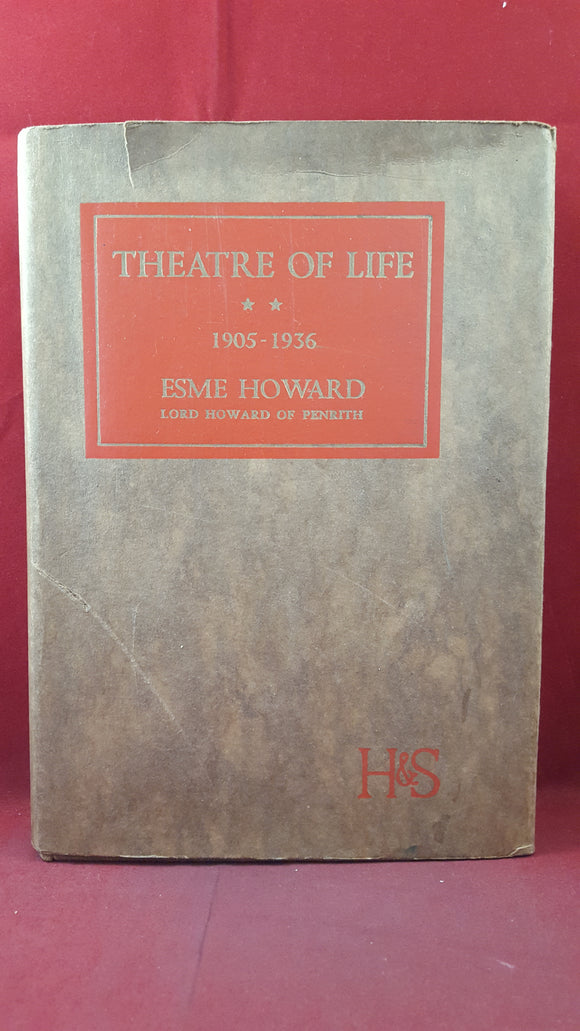 Esme Howard - Theatre of Life 1905-1936, Hodder & Stoughton, 1936, First Edition