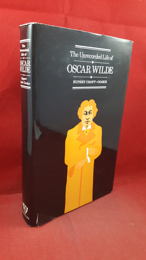 Rupert Croft-Cooke - The Unrecorded Life of Oscar Wilde, W H Allen, 1972, First Edition