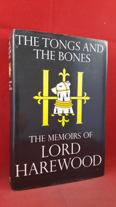 The Tongs and The Bones -The Memoirs of Lord Harewood, Weidenfeld, 1981, 1st Edition