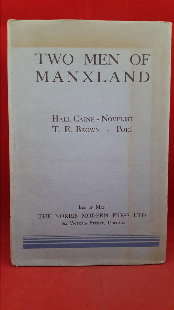 Hall Caine - T E Brown - Two Men Of Manxland, Norris Modern Press, 1948
