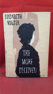 Elizabeth Walter - The More Deceived, Jonathan Cape, 1960