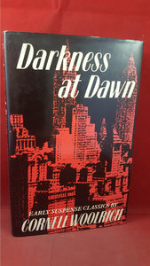 Cornell Woolrich - Darkness at Dawn, Xanadu, 1988, First UK Edition