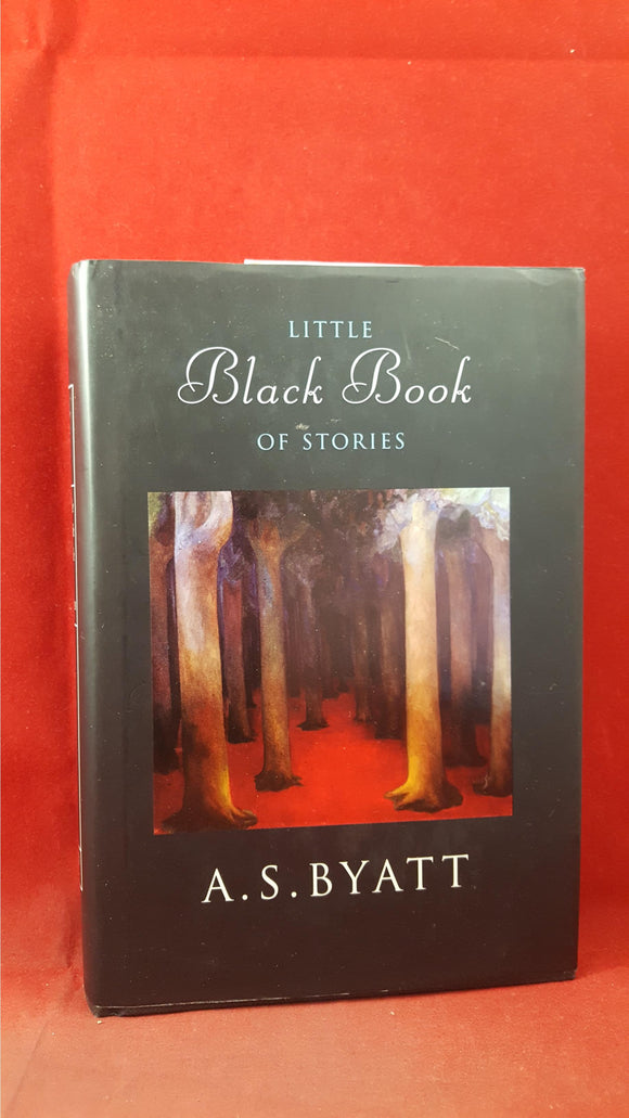 A S Byatt - Little Black Book of Stories, Chatto & Windus, 2003, First Edition