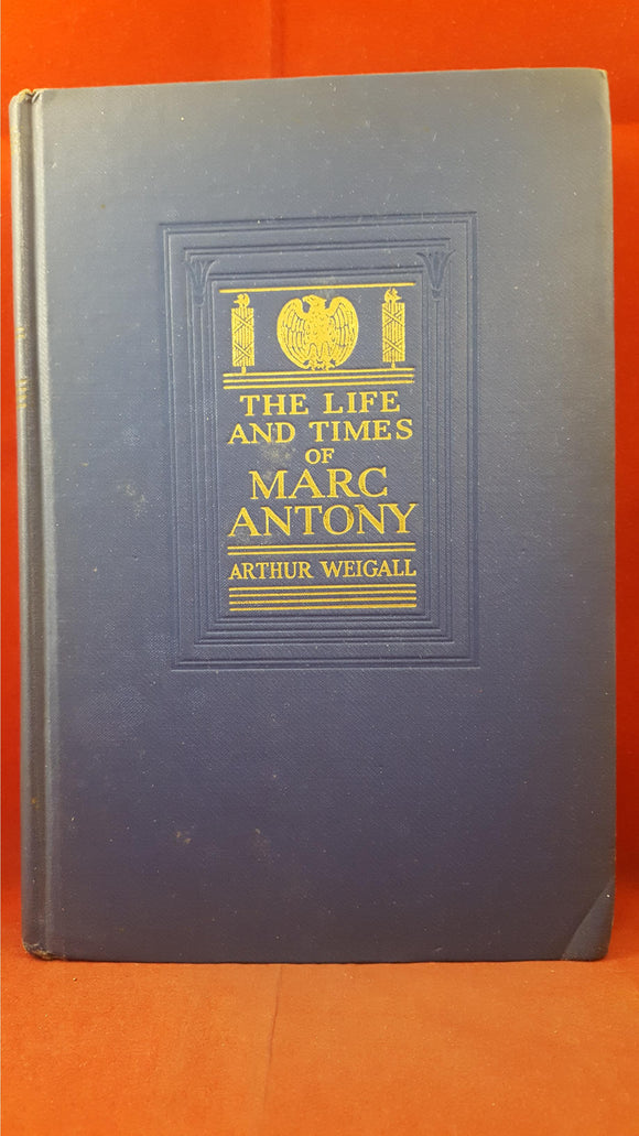 Arthur Weigall - The Life And Times of Marc Antony, G P Putnam's, 1931, First Edition