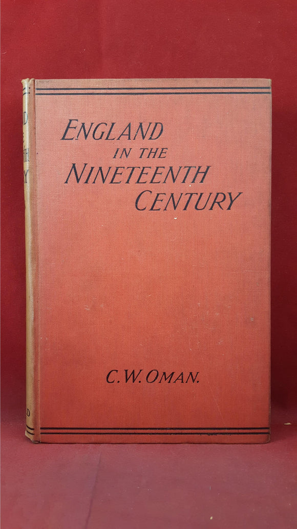 C W Oman - England in the Nineteenth Century, Edward Arnold, 1899, First Edition