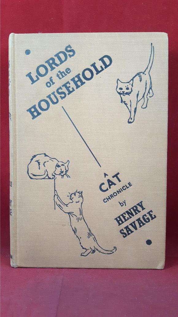 Henry Savage - Lords of the Household A Cat Chronicle, Hutchinson & Co, no date
