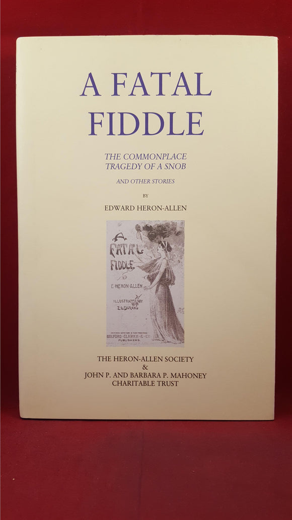 Edward Heron-Allen - A Fatal Fiddle,  Heron-Allen Society, 2010, Limited, PC Edition