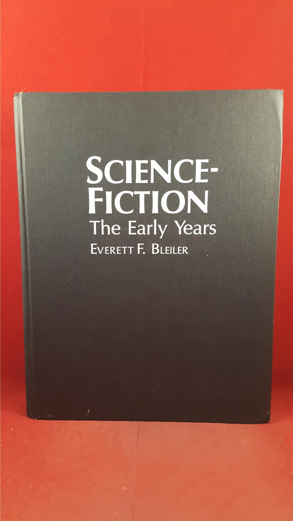 Everett F Bleiler - Science Fiction The Early Years, Kent State University, 1990, First Edition