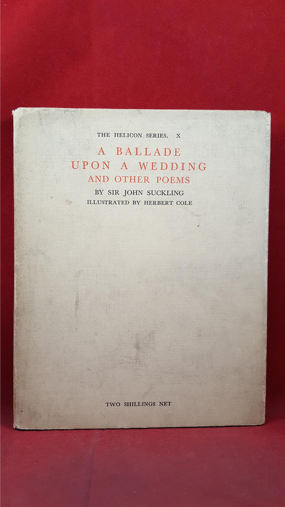 Sir John Suckling - A Ballade Upon A Wedding & other poems, John Lane, 1928