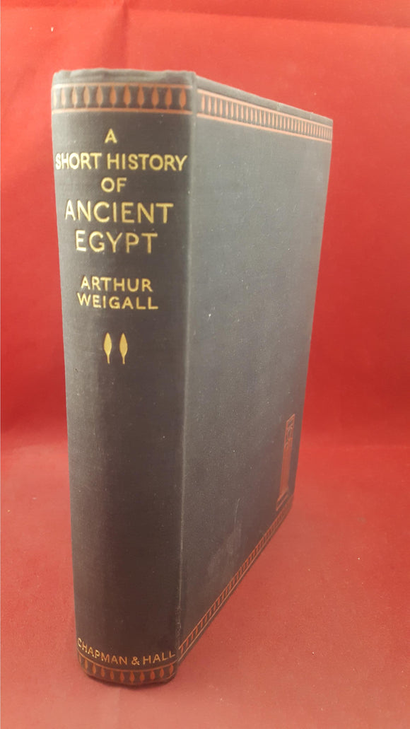 Arthur Weigall - A Short History Of Ancient Egypt, Chapman & Hall, 1934