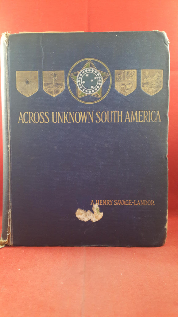 A Henry Savage-Landor - Across Unknown South America, Volume II, Hodder, 1913