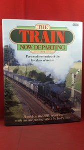 The Train Now Departing - BBC, 1988, First Edition, Signed, Inscribed