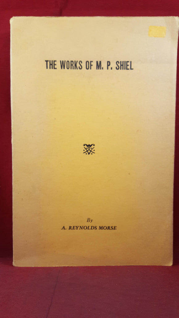 A Reynolds Morse - The Works Of M P Shiel, Fantasy Publishing, 1948, Limited