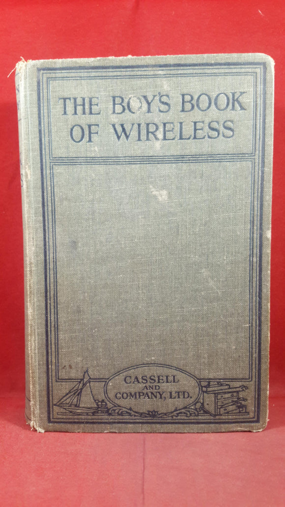 Ernest H Robinson - The Boy's Book of Wireless, Cassell & Company, 1924