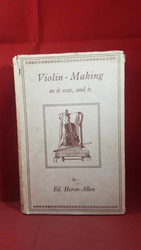 Ed Heron-Allen - Violin-Making As It Was and Is, Ward Lock & Co, no date, Signed