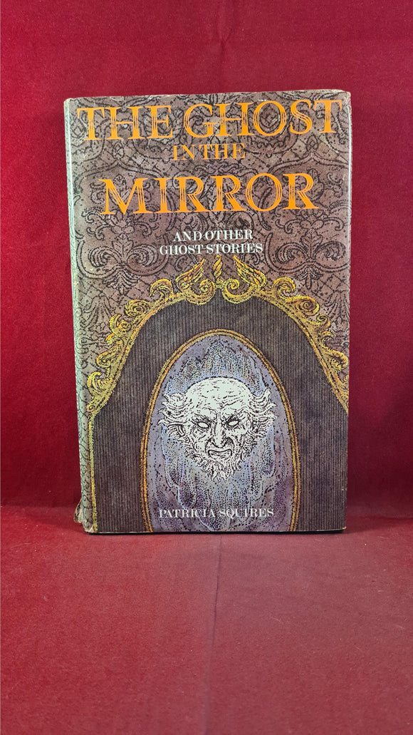Patricia Squires -The Ghost In The Mirror & other Ghost Stories, Muller, 1972, First Edition