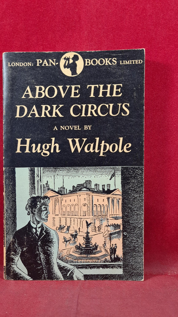 Hugh Walpole - Above The Dark Circus, Pan Books, 1947, Paperbacks