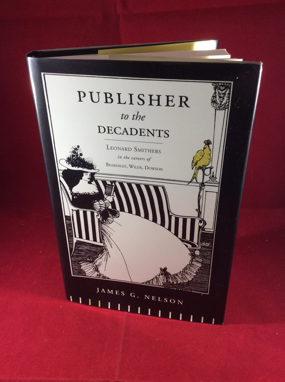 James G. Nelson, Publisher to the Decadents: Leonard Smithers in the Careers of Beardsley, Wilde, Dowson, Rivendale Press/Penn State Press, 2000, First Edition.