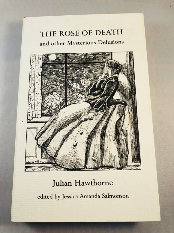 Julian Hawthorne - The Rose of Death and other Mysterious Delusions, Ash-Tree Press 1997, Limited to 500 Copies, Inscribed by Jessica Amanda Salmonson